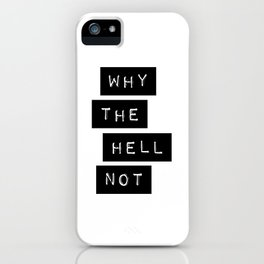 Why The Hell Not Inspirational Quotes black and white typography poster home wall decor iPhone Case