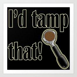I'd Tamp That! Art Print