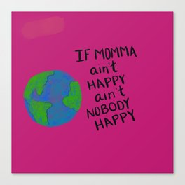 If momma ain't happy Canvas Print