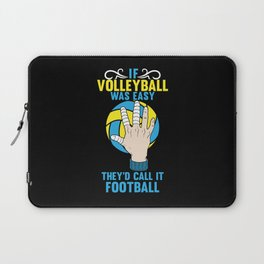 If Volleyball was Easy They'd Call it Football - Gift Laptop Sleeve