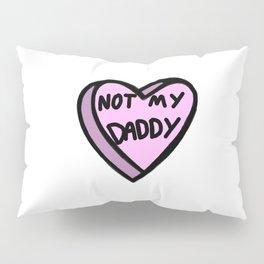 Not My Daddy Pillow Sham
