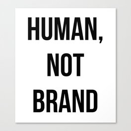 Human, Not Brand Canvas Print