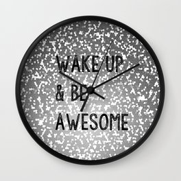 Wake Up And Be Awesome Grey and Black Glitter Wall Clock