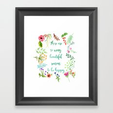 There are so many beautiful reasons to be happy! Framed Art Print