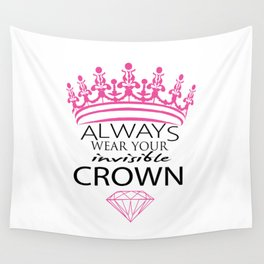 Always Wear Your Invisible Crown Wall Tapestry