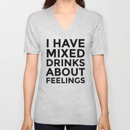 I Have Mixed Drinks About Feelings Unisex V-Neck