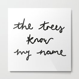 The Trees Know My Name Metal Print