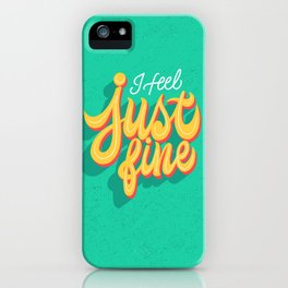 I feel just fine iPhone Case