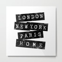 STATEMENT, QUOTE, SAYING, LONDON, NEW YORK, PARIS, HOME BY SUBGRL Metal Print