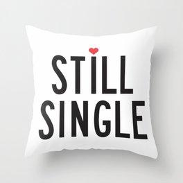 Still Single Throw Pillow
