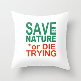 SAVE the NATURE or DIE TRYING Throw Pillow