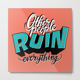 Other People Ruin Everything Metal Print