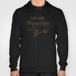 I'm with Stupendous Hoody