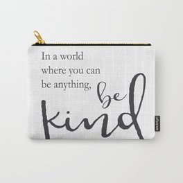In a world where you can be anything, be kind Carry-All Pouch