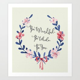 Be Mindful. Be Whole. Be You. Art Print
