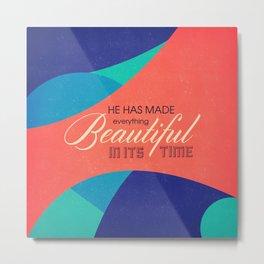 He Has Made Everything Beautiful - Ecclesiastes 3:11 Metal Print