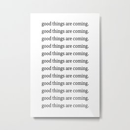 good things are coming poster Metal Print