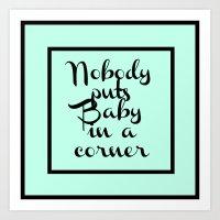 Nobody Puts Baby in a Corner Art Print