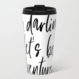 Oh Darling Let's Be Adventurers by Dear Lily Mae Travel Mug