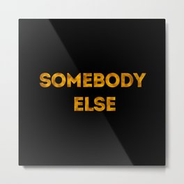 somebody else Metal Print