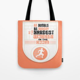 Be humble Be hungry Be the hardest worker Inspirational Quote Tote Bag