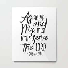 Joshua 24:15, As For Me And My House We Will Serve The Lord,Bible Verse,Scripture Art,Bible Print,Bi Metal Print
