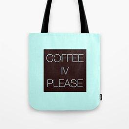 Coffee IV Please Tote Bag