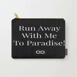 Run Away With Me To Paradise Carry-All Pouch