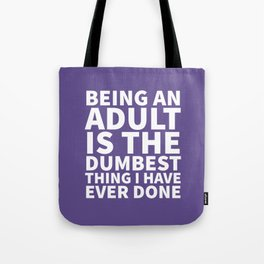 Being an Adult is the Dumbest Thing I have Ever Done (Ultra Violet) Tote Bag