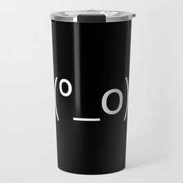 I Dunno LOL Emoticon ¯\(º_o)/¯ Japanese Kaomoji Travel Mug