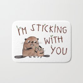 I'm Sticking With You beaver illustration with hand drawn typography Bath Mat