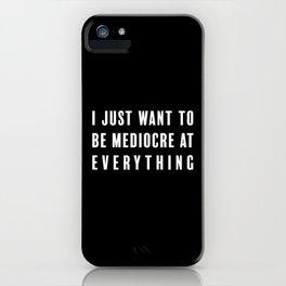 Mediocre iPhone Case