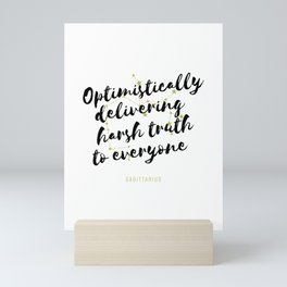 Sagittarius – Optimistically Delivering Harsh Truth To Everyone Mini Art Print
