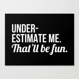 Underestimate Me That'll Be Fun (Black) Canvas Print