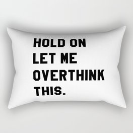 Hold On Let Me Overthink This Rectangular Pillow