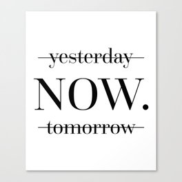 NOW Motivational Quote Canvas Print