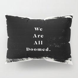 We Are All Doomed Pillow Sham