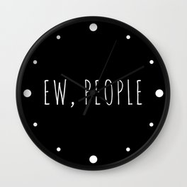 Ew People Funny Quote Wall Clock