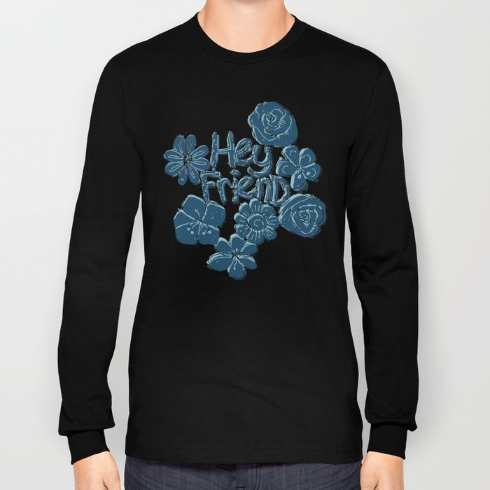 Hey Friend - floral white, teal & blue typography design Long Sleeve T-shirt