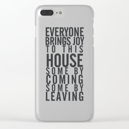 Everyone brings joy to this house, dark humour quote, home, love, guests, family, leaving, coming Clear iPhone Case