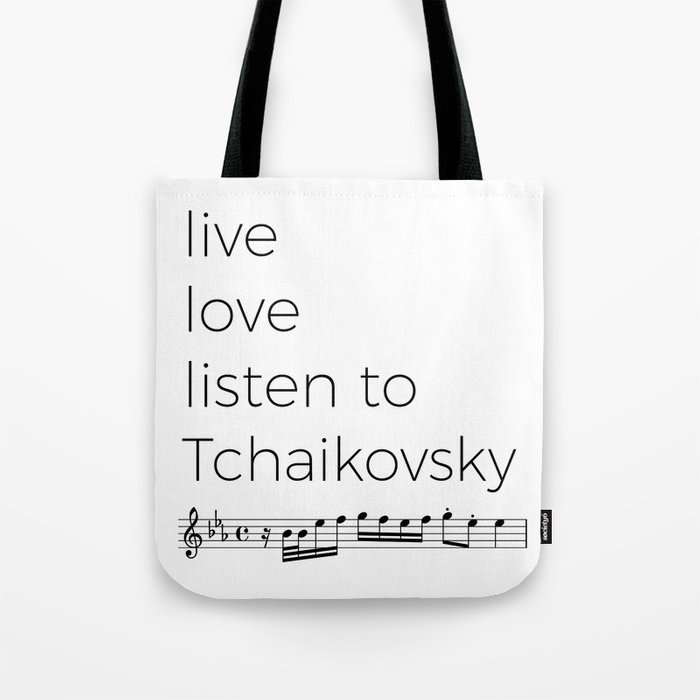 Live, love, listen to Tchaikovsky Tote Bag