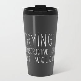 i'm trying hard. non constructive criticism not welcome Metal Travel Mug