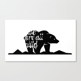 """Bear """"We are all wild"""" Canvas Print"""