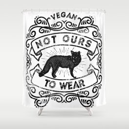 Not Ours to Wear Vegan Statement Shower Curtain