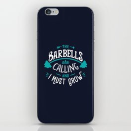 The Barbells Are Calling And I Must Grow iPhone Skin