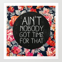 floral Art Prints featuring Ain't Nobody Got Time For That by Sara Eshak