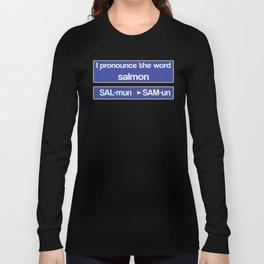 How To Pronounce Salmon Long Sleeve T-shirt