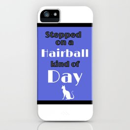 Hairball Kind Of Day Bad Day Kitty Revenge iPhone Case