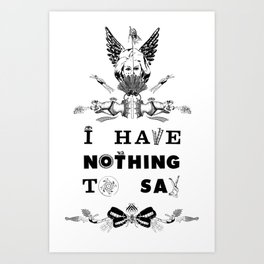 I Have Nothing To Say Art Print