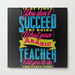 If At First You Don't Succeed Try Doing What Your Metal Print
